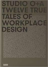 Studio oa designs Office Studio Oa Twelve True Tales Of Workplace Design Hardcover July 18 2017 Retail Design Blog Studio Oa Twelve True Tales Of Workplace Design Primo Orpilla