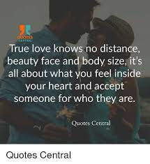 Beautiful True Love Quotes Best Of QUOTES CENTRAL True Love Knows No Distance Beauty Face And Body Size
