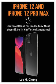 Amazon.com: IPHONE 12 AND IPHONE 12 PRO MAX: User Manual On All You Need To  Know About Iphone 12 And Its Max Version Expectation! (9798656808200):  Chang, Lee Henry: Books