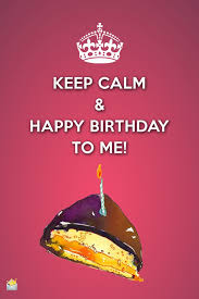 keep calm and happy birthday to me