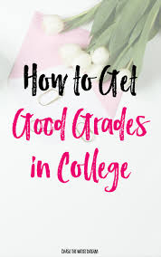 how to get good grades in college easy tips