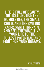 Fight For Your Life Quotes Life quote Life is full of beauty notice it notice 59
