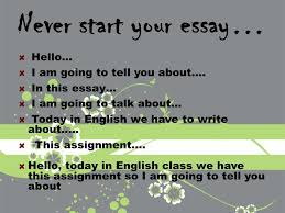never start your essay hello i am going to tell you about in never start your essay hello i am going to tell you about