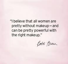 Quotes About Beauty And Makeup Best of I Believe That All Women Are Pretty Without Makeup And Can Be