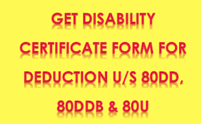 Get Disability Certificate Form- 80Dd Or 8Ddb Or 80U? | Taxworry.com