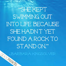 Dream Quotes Goodreads Best of She Kept Swimming Out Into Life Because She Hadn't Yet Found A Rock