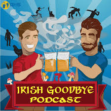 Irish Goodbye Podcast