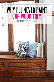why i ll never paint our wood trim