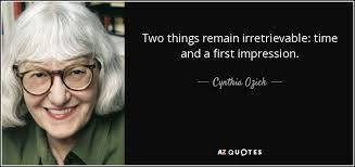First Impression Quotes Impressive Cynthia Ozick Quote Two Things Remain Irretrievable Time And A