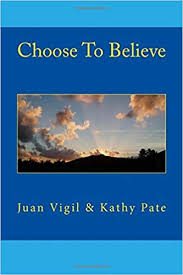 Choose To Believe: What You Believe Shapes Your Life For Better or ...
