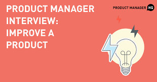 Product Manager Interview Improve A Product