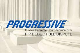 progressive insurance compnay seeks supreme court decision over pip deductible case