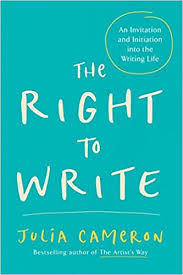 the right to write an invitation and initiation into the writing life artist s way julia cameron 9781585420094 amazon books