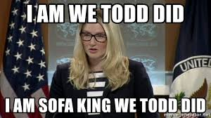 I am we todd did I am sofa king we todd did marie harf Meme