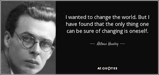 Quotes About Changing The World Stunning Aldous Huxley Quote I Wanted To Change The World But I Have Found