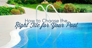 how to choose the right tile for your pool