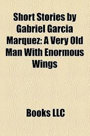 short stories by gabriel garc atilde shy a m atilde iexcl rquez a very old man short stories by gabriel garcatildeshya matildeiexclrquez a very old man enormous wings by books llc
