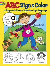 Also available at amazon in hardcover and kindle editions. Abc Sign And Color A Beginner S Book Of American Sign Language Dover Coloring Books Hall Susan T 0800759490578 Amazon Com Books