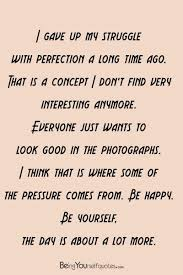 Long Quotes About Yourself Best of I Gave Up My Struggle With Perfection A Long Time Being Yourself
