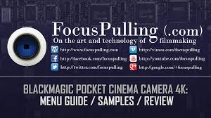 Blackmagic Pocket Cinema Camera 4k Interactive Guide To Menus Features Sample Clips Review Focuspulling Com