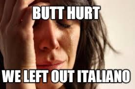 Meme Creator - Butt hurt We left out Italiano via Relatably.com