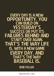 Baseball Quotes About Life Extraordinary Make Picture Quote About Life Every Day Is A New Opportunity You