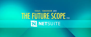 Today Tomorrow And The Future Scope For Netsuite Erp