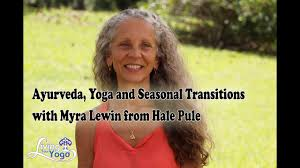 Ayurveda, Yoga and Seasonal Transitions with Myra Lewin from Hale Pule -  YouTube