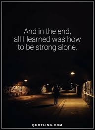 Be Strong Quotes Enchanting Be Strong Quotes And In The End All I Learned Was How To Be Strong
