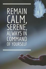 Remain Calm Serene Always In Command Of Yourself Yoga And