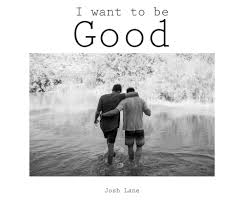 i want to be good photos photography by josh lane i want to be good pages cover and back added jpg