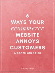 ways your ecommerce website annoys customers 6 ways your ecommerce website annoys customers