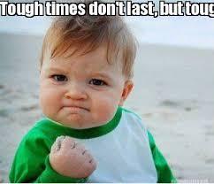 Meme Maker - Tough times don't last, but tough people do! Meme Maker! via Relatably.com