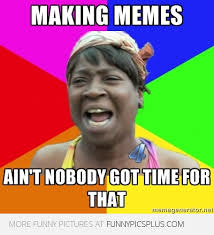 7 Best 'Sweet Brown: Ain't nobody got time for that' memes | Funny ... via Relatably.com