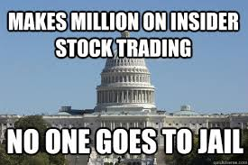 Makes million on insider stock trading no one goes to jail - Scumbag  Congress - quickmeme