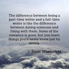 scott westerfeld quotes collected quotes from scott westerfeld  the difference between being a part time writer and a full time writer is ""