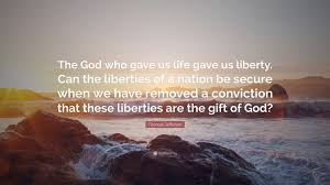 """Thomas Jefferson Quote: """"The God who gave us life gave us liberty. Can the  liberties of a nation be secure when we have removed a conviction that..."""""""