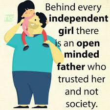 Behind Every Independent Girl There Is An Open Minded Father Who