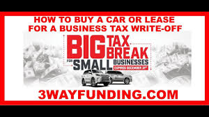 Lease Or Buy A Car For Business Buy A Car How To Buy A Car Or Lease For Business Tax Write Off