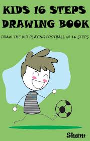 kids 16 steps drawing book draw the kid playing football in 16 easy steps ebook