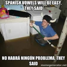 More memes, funny videos and pics on 9gag. Making Spanish Vowels Even Easier With The Ipa Spanish Language Blog