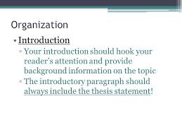 writing a persuasive essay what you need to know so you can  6 organization introduction ▫your introduction should hook your reader s attention and provide background information on the topic ▫the introductory