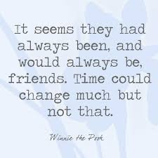 It Seems They Had Always Been And Would Always Be Friends Time Best Pooh Quotes About Friendship