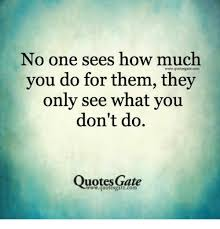Quotes Gate Classy No One Sees How Much You Do For Them They Only See What You Don't Do