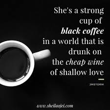 Black coffee is preferred by people with personality traits suggestive of psychopathy is just one example. Make Coffee Black Again Sheila Ojei