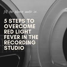 Light Fever 5 Steps To Overcome Red Light Fever In The Recording Studio