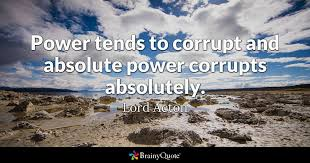 power tends to corrupt and absolute power corrupts absolutely  quote power tends to corrupt and absolute power corrupts absolutely lord acton