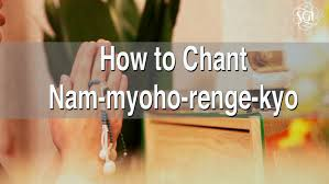 chanting nam myoho renge kyo why it works how to chant youtube