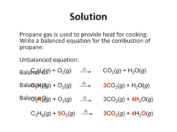 solution propane gas is used to provide heat for cooking 37 learning check write a balanced equation