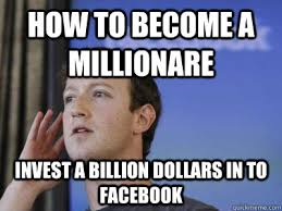 how to become a millionare invest a billion dollars in to facebook ... via Relatably.com